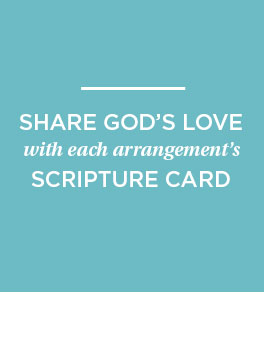 Share God's Love with each arrangement's scripture card