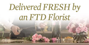 Delivered FRESH by an FTD Florist